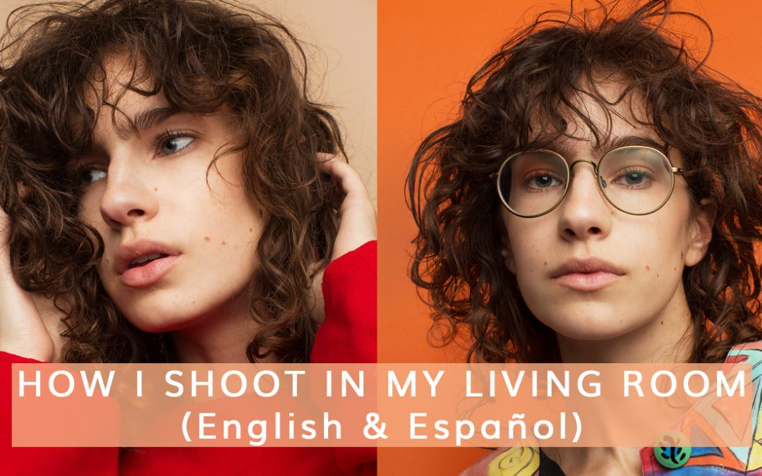 HOW TO SHOOT EDITORIALS IN YOUR LIVING ROOM (English & Español)